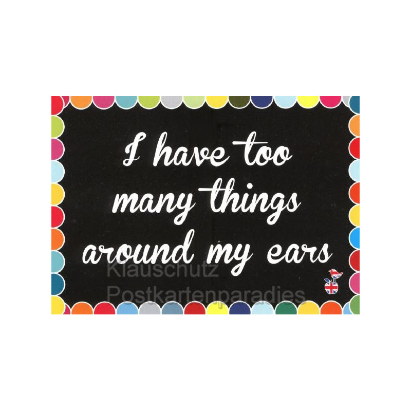 I have too many things around my ears - Englisch Postkarte - Postkarte von den MainSpatzen - Lustige Denglisch Karten