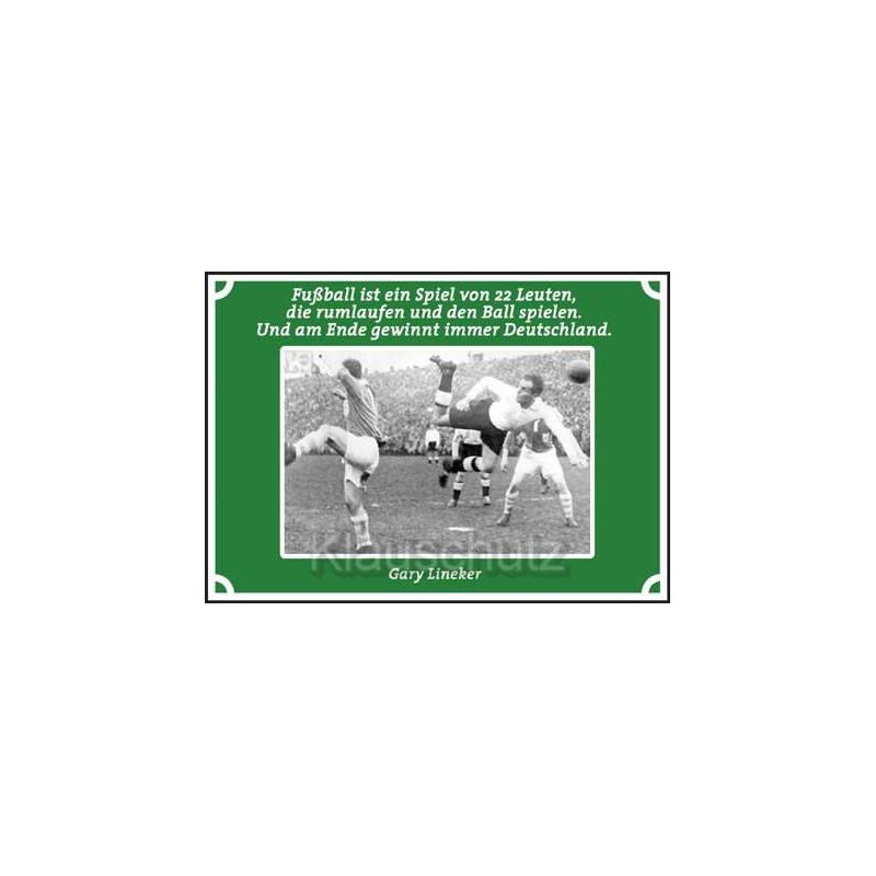 Postkarten Fußball - Fußball ist ein Spiel von 22 Leuten, die rumlaufen und den Ball spielen. Und am Ende gewinnt immer Deutschl