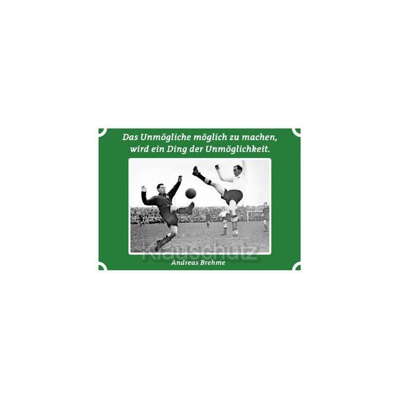 Postkarten Fußball - Das Unmögliche möglich zu machen, wird ein Ding der Unmöglichkeit. Andreas Brehme