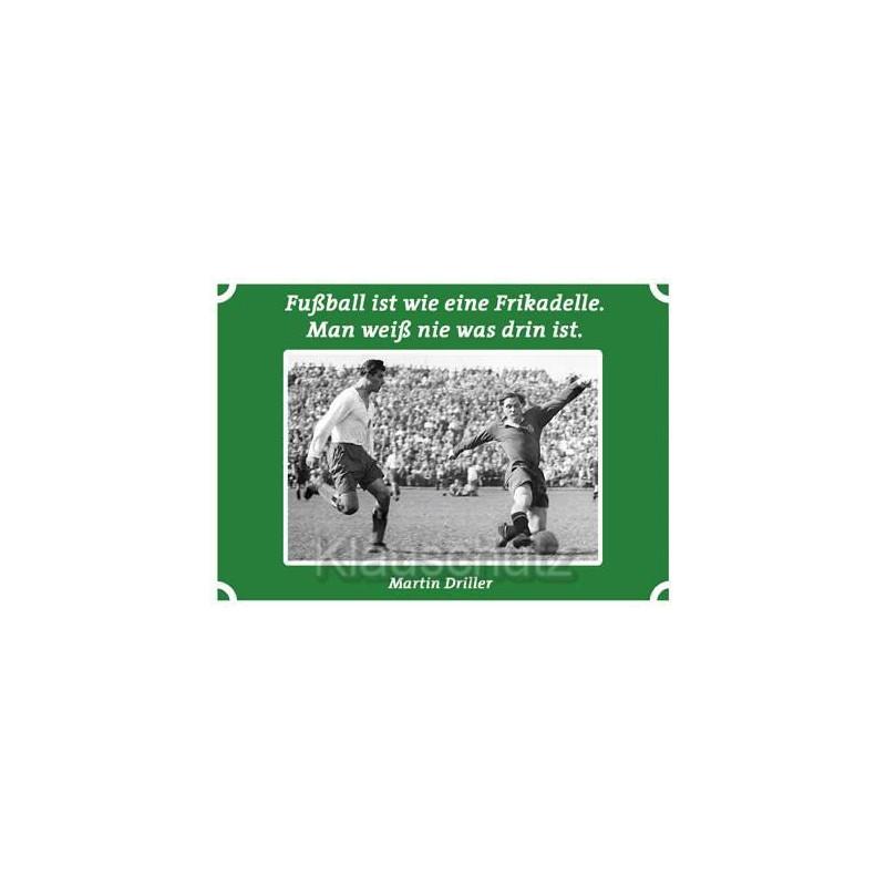 Postkarten Fußballkarte: Fußball ist wie eine Frikadelle. Man weiß nie was drin ist. Martin Driller