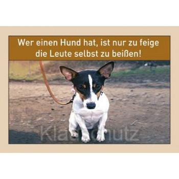 Sprüchekarte Postkarte: Wer einen Hund hat, ist nur zu feige die Leute selbst zu beißen!