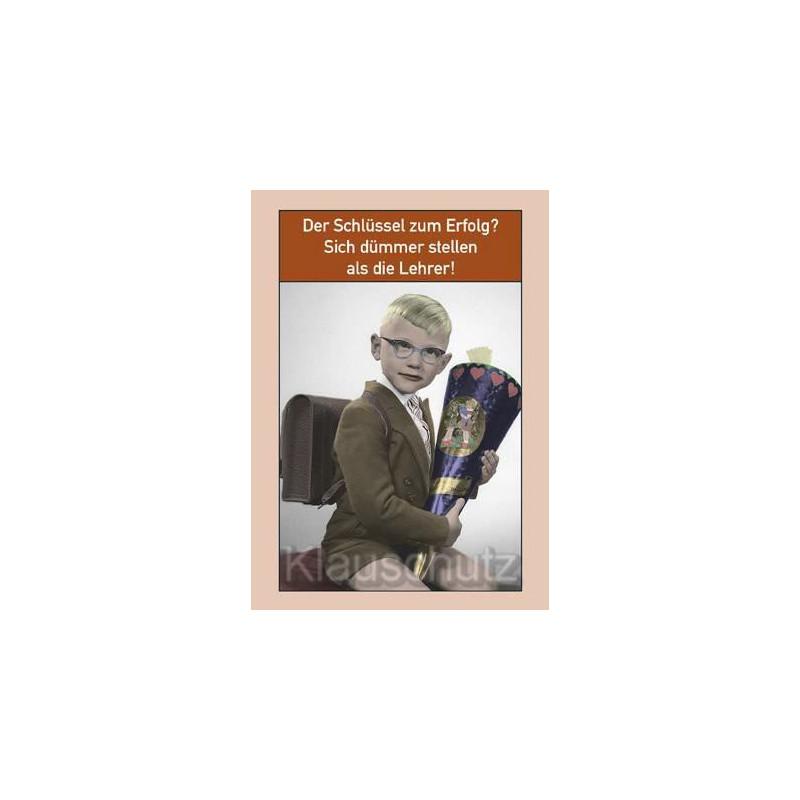 Schule Postkarte Fotosprüche: Der Schlüssel zum Erfolg? Sich dümmer stellen als die Lehrer!