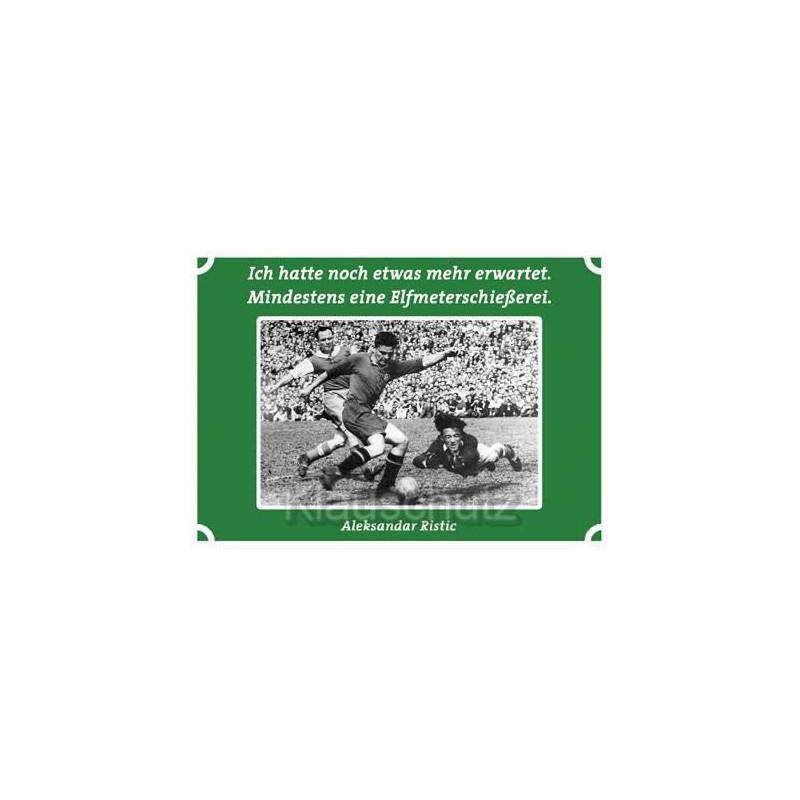 Postkarten Fußball Fußballkarte: Ich hatte noch etwas mehr erwartet. Mindestens eine Elfmeterschießerei. Aleksandar Ristic