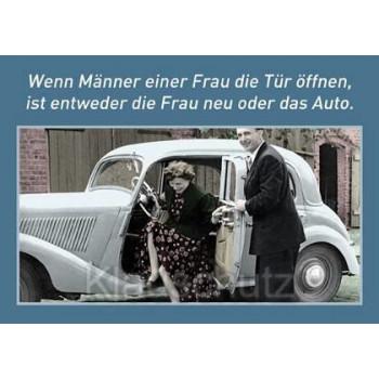 Wenn Männer einer Frau die Autotür öffnen, ist entweder die Frau neu oder das Auto. Postkarten Sprüchekarten