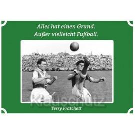 Fußball Zitat Postkarte vom Postkartenparadies | Alles hat einen Grund. Außer vielleicht Fußball.