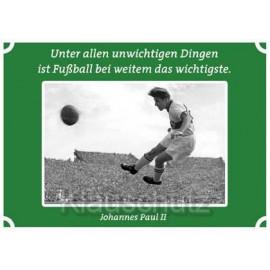 Postkarten Fußball - Unter allen unwichtigen Dingen ist Fußball bei weitem das wichtigste. Johannes Paul II