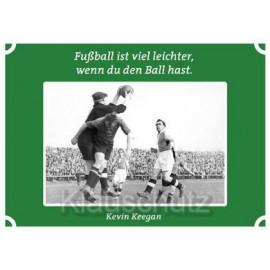 Postkarten Fußball | Fußball ist viel leichter, wenn du den Ball hast. Kevin Keegan