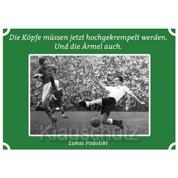 Postkarten Fußball | Die Köpfe müssen jetzt hochgekrempelt werden. Und die Ärmel auch. Lukas Podolski