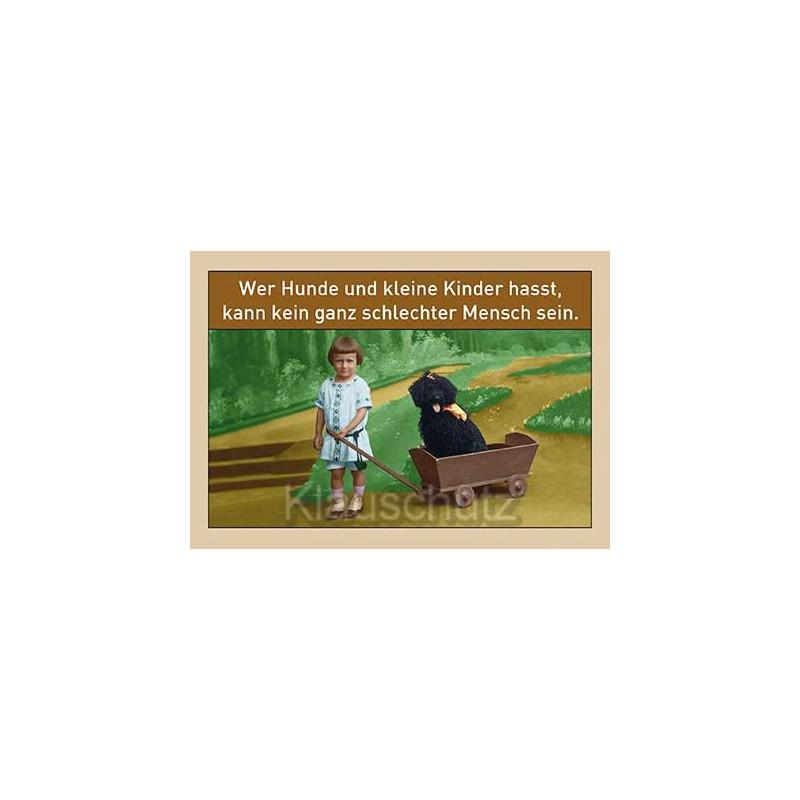 Sprüchekarte: Wer Hunde und kleine Kinder hasst, kann kein ganz schlechter Mensch sein.
