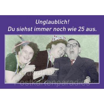 Geburtstagskarten Postkarte Geburtstag | Unglaublich! Du siehst immer noch wie 25 aus.