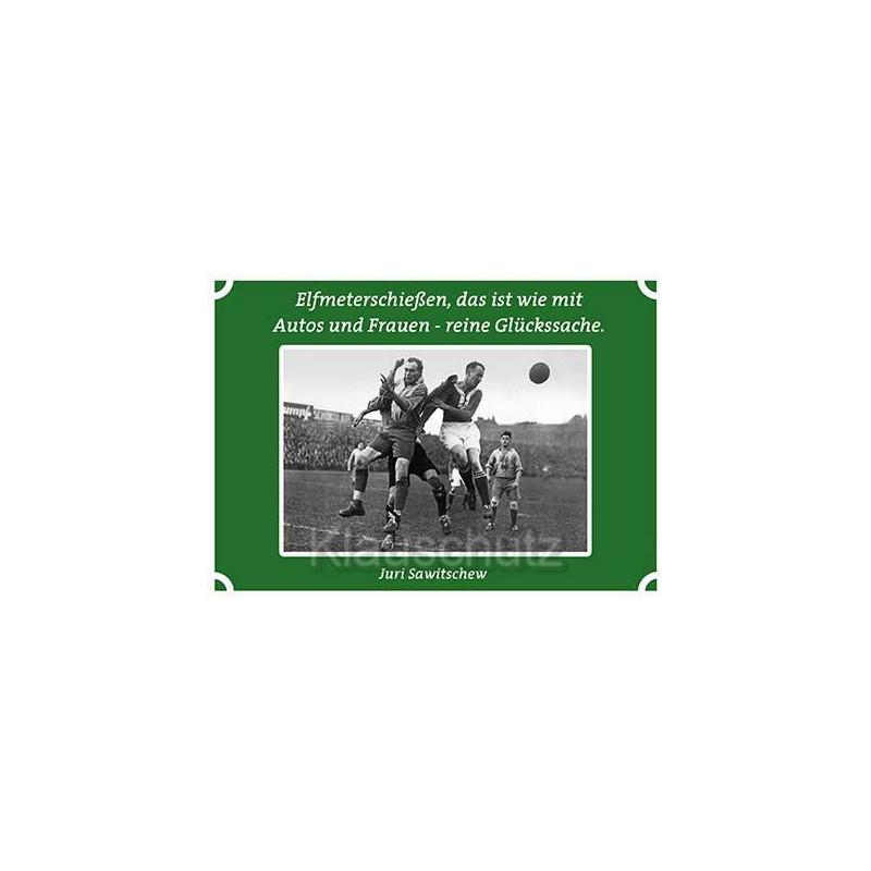 Postkarten Fußball | Elfmeterschießen, das ist wie mit Autos und Frauen - reine Glückssache.