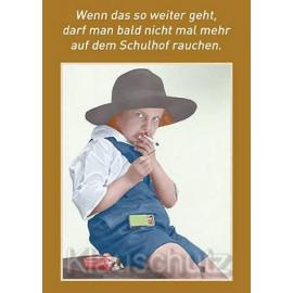 Postkarten Sprüche Schule - Wenn das so weitergeht, darf man bald nicht mal mehr auf dem Schulhof rauchen.