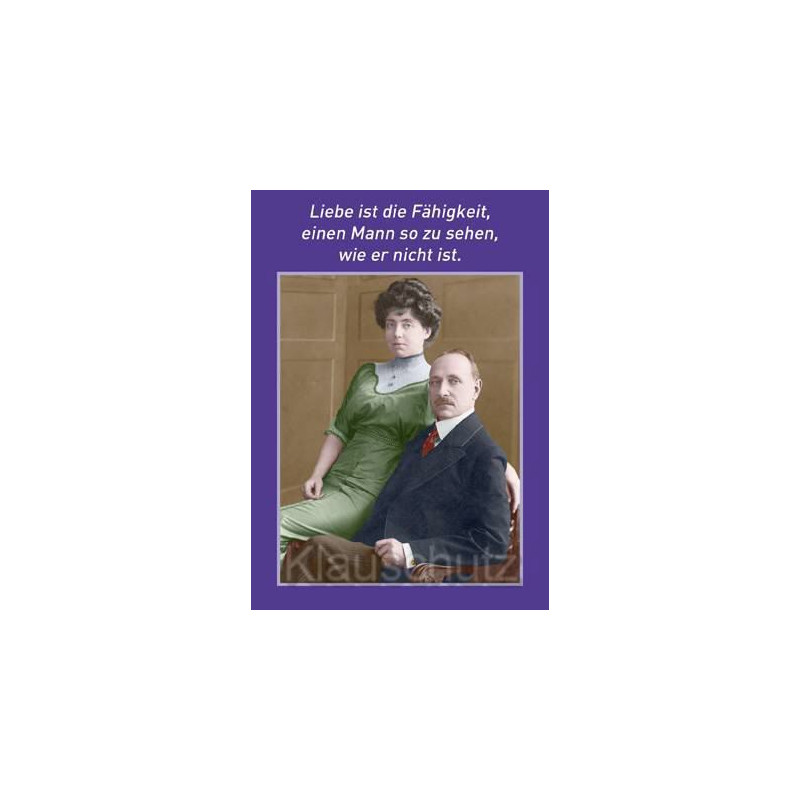 Postkartenparadies Sprüchekarte: Liebe ist die Fähigkeit, einen Mann so zu sehen, wie er nicht ist.