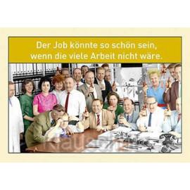 Der Job könnte so schön sein, wenn die viele Arbeit nicht wäre. Postkarte Fotosprüche
