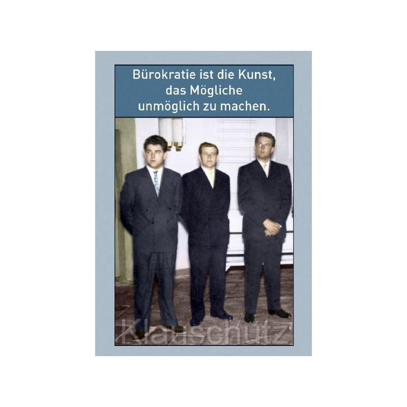 Bürokratie ist die Kunst, das Mögliche unmöglich zu machen | Postkarten Sprüche