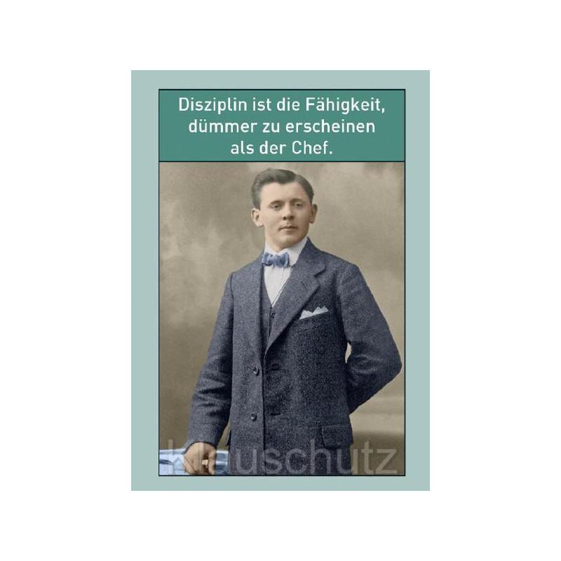 Postkarte Sprüche | Disziplin ist die Fähigkeit, dümmer zu erscheinen als der Chef.