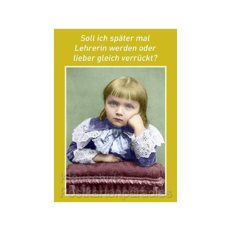Soll ich später mal Lehrerin werden oder lieber gleich verrückt? Postkarte Schule vom Postkartenparadies
