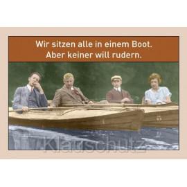 Wir sitzen alle in einem Boot. Aber keiner will rudern. Sprüche Postkarten vom Postkartenparadies