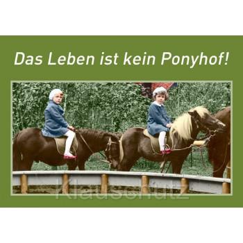 Postkarte Sprüche - Das Leben ist kein Ponyhof !