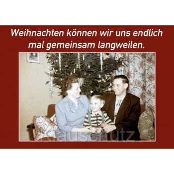 Weihnachten können wir uns endlich mal gemeinsam langweilen | Postkarten Weihnachtskarten vom Postkartenparadies