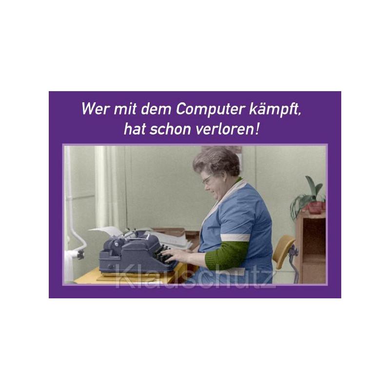 Sprüchekarte Postkarte: Wer mit dem Computer kämpft, hat schon verloren!