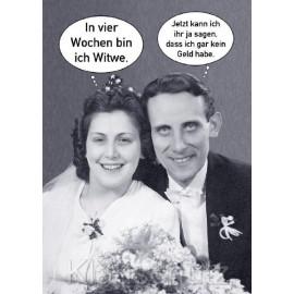 In vier Wochen bin ich Witwe - Jetzt kann ich ihr ja sagen, dass ich gar kein Geld habe. Postkarte Hochzeitskarte