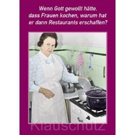 Sprüchekarte Postkarte: Wenn Gott gewollt hätte, dass Frauen kochen, warum hat er dann Restaurants geschaffen?
