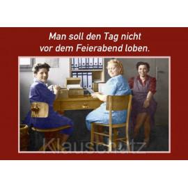 Postkarte Sprüche | Man soll den Tag nicht vor dem Feierabend loben.