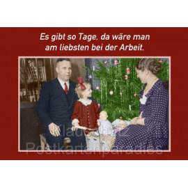 Es gibt so Tage, da wär man am liebsten bei der Arbeit. Postkarten Weihnachten