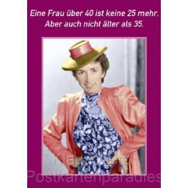 Lustige Geburtstagskarte vom Postkartenparadies - Eine Frau über 40 ist keine 25 mehr. Aber auch nicht älter als 35.