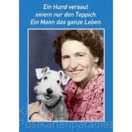 Sprüche Postkarte: Ein Hund versaut einem nur den Teppich. Ein Mann das ganze Leben.