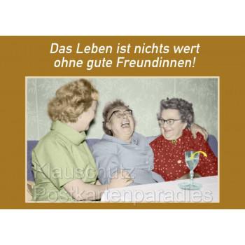 Das Leben ist nichts wert ohne gute Freundinnen - Sprüche Postkarte vom Postkartenparadies