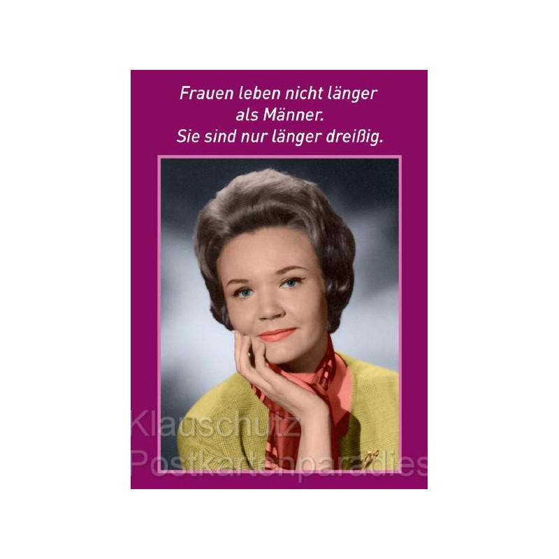Lustige Geburtstagskarte vom Postkartenparadies - Frauen leben nicht länger als Männer. Sie sind nur länger dreißig.