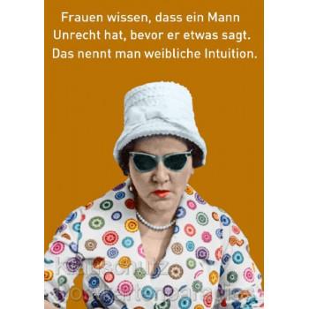 Frauen wissen, dass ein Mann Unrecht hat, bevor er etwas sagt. Das nennt man weibliche Intuition. Postkarte
