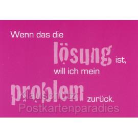 Sprüchekarte - Wenn das die Lösung ist, will ich mein Problem zurück. Postkarte von Rannenberg