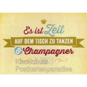 Sprüchekarte Postkarte - Es ist Zeit auf dem Tisch zu tanzen und Champagner zu trinken.