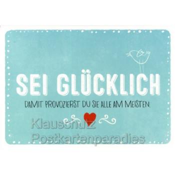 Sprüchekarte Postkarte - Sei glücklich. Damit provozierst du sie am meisten.