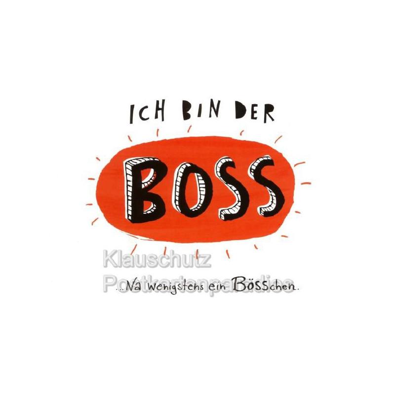 Lustige Sprüchekarte Postkarte - Ich bin der Boss. Na wenigstens ein Bösschen.