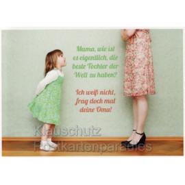 Lustige Sprüchekarte: Mama, wie ist es eigentlich, die beste Tochter der Welt zu haben?