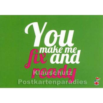You make me fix and ready | DEnglish Sprüche Postkarte