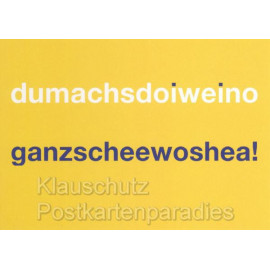 Bayrische Sprüchekarten -  dumachsdoiweino ganzscheewoshea!
