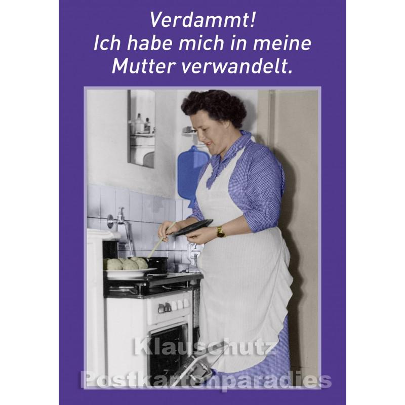 Postkarte Sprüche | Verdammt! Ich habe mich in meine Mutter verwandelt.