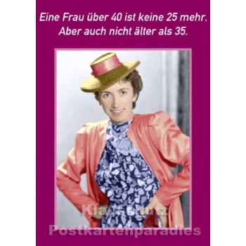 Geburtstagskarte: Eine Frau über 40 ist keine 20 mehr. Aber auch nicht älter als 35.
