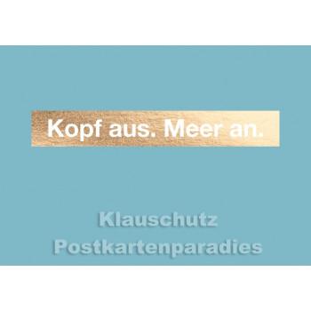 Cityproducts Küsten Postkarte: Kopf aus. Meer an - mit goldfarbener Lackierung