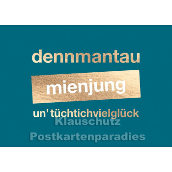 Cityproducts Küsten Postkarte mit goldfarbenem Text: Denn man tau, mein Jung