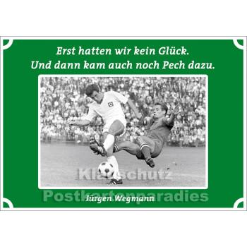 Postkarten Fußball - Erst hatten wir kein Glück. Und dann kam auch noch Pech dazu. Jürgen Wegmann
