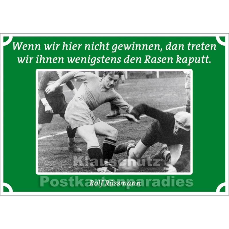 Postkarten Fußball - Wenn wir hier nicht gewinnen, dann treten wir ihnen wenigstens den Rasen kaputt. Rolf Rüssmann
