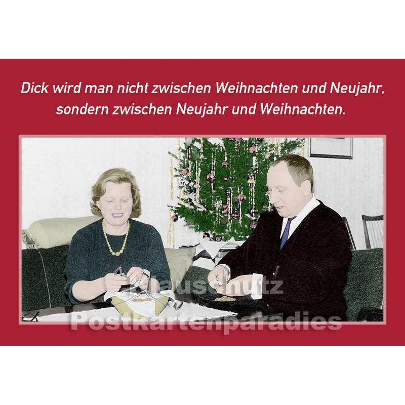 Weihnachtskarte: Dick wird man nicht zwischen Weihnachten und Neujahr, sondern zwischen Neujahr und Weihnachten.