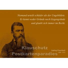 Niemand urteilt schärfer als der Ungebildete. | Ludwig Feuerbach -  Postkartenparadies Zitat Postkarte