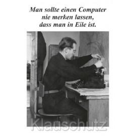 Man sollte einen Computer nie merken lassen, dass man in Eile ist. - Witzige Sprüchekarte von Discordia